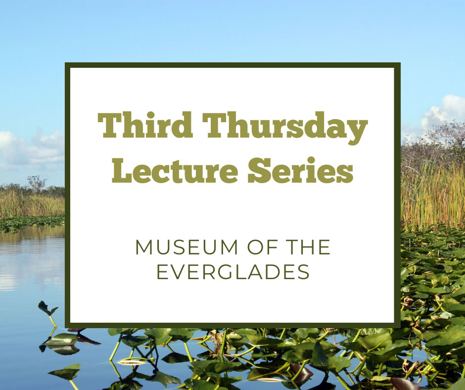 Picture of the Everglades, Third Thursday Lecture Series, Museum of the Everglades