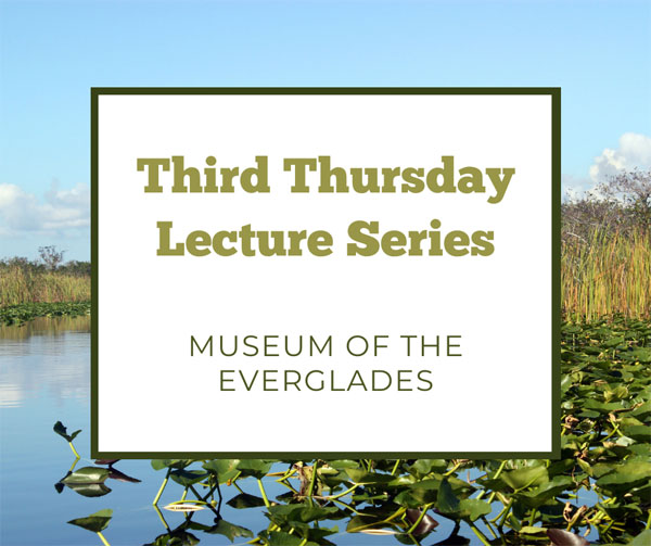 Image of Everglades with title Third Thursday Lecture Series and Museum of the Everglades